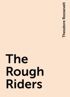 The Rough Riders, Theodore Roosevelt