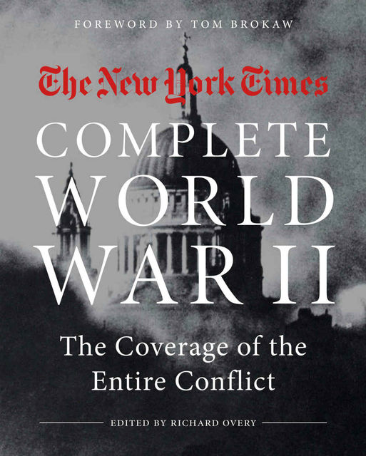 The New York Times Complete World War II: The Coverage of the Entire Conflict, The New York Times