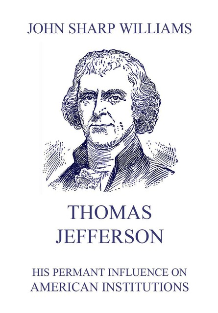 Thomas Jefferson – His permanent influence on American institutions, John Williams