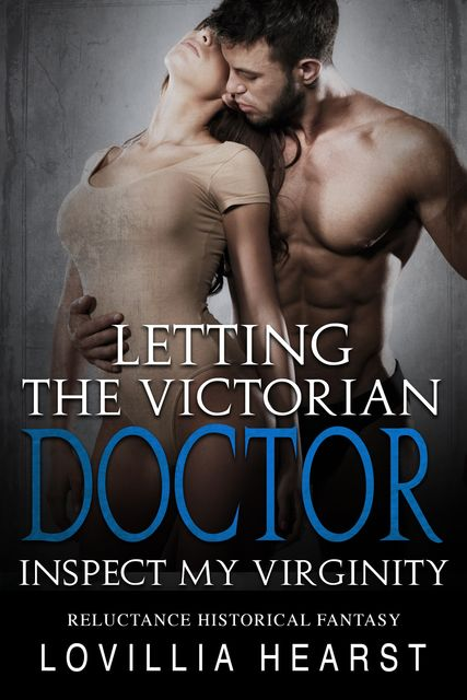 Letting The Victorian Doctor Inspect My Virginity, Lovillia Hearst