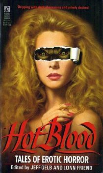 Hot Blood: Tales of Erotic Horror, F.Paul Wilson, Harlan Ellison, Richard Matheson, Chet Williamson, Graham Masterton, J.N.Williamson, Jeff Gelb, Lisa Tuttle, Lonn Friend, Michael Garrett, Mick Garris, Ramsey Campbell, Robert McCammon, Various Authors