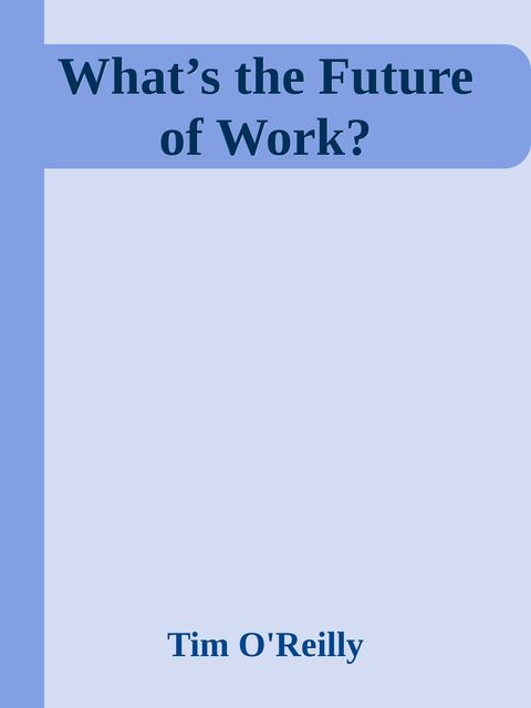 What's the Future of Work, Tim O'Reilly