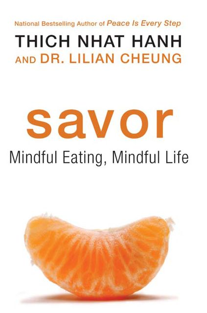 Savor: Mindful Eating, Mindful Life, Thich Nhat Hanh