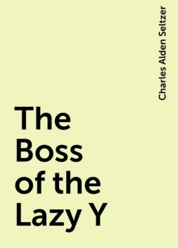 The Boss of the Lazy Y, Charles Alden Seltzer