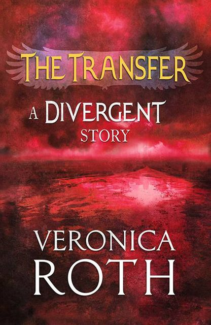 The Transfer: A Divergent Story, Veronica Roth