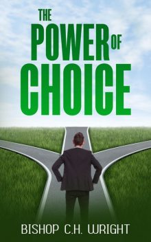 The Power Of Choice, C.H. Wright