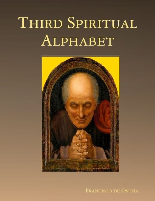 Third Spiritual Alphabet, Francisco de Osuna