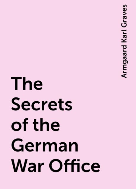 The Secrets of the German War Office, Armgaard Karl Graves