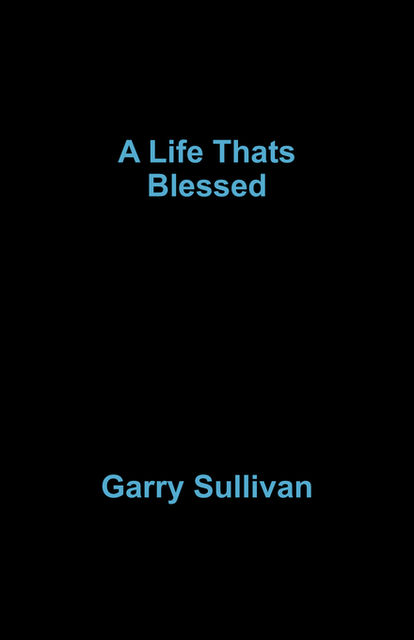 A Life Thats Blessed, garry sullivan