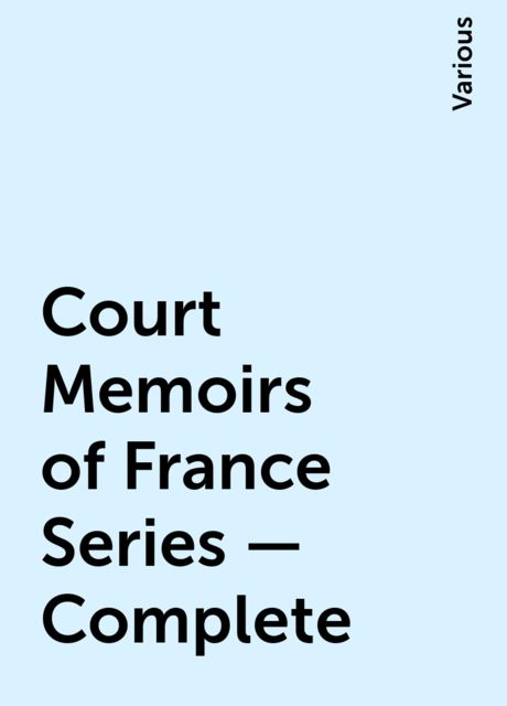 Court Memoirs of France Series — Complete, Various
