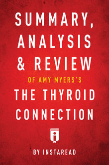 Summary, Analysis & Review of Amy Myers's The Thyroid Connection by Instaread, Instaread