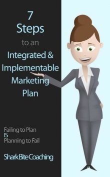 7 Steps to an Integrated & Implementable Marketing Plan, Shark Bite Coaching