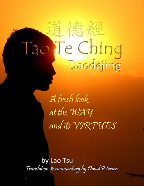 Tao Te Ching / Daodejing: A Fresh Look At the Way and Its Virtues, David Petersen, Lao Tsu