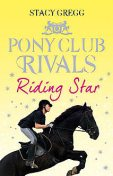 Riding Star (Pony Club Rivals, Book 3), Stacy Gregg