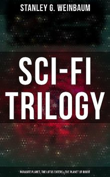 Sci-Fi Trilogy: Parasite Planet, The Lotus Eaters & The Planet of Doubt, Stanley Weinbaum