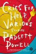 Cries for Help, Various, Padgett Powell