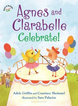 Agnes and Clarabelle Celebrate, Adele Griffin, Courtney Sheinmel