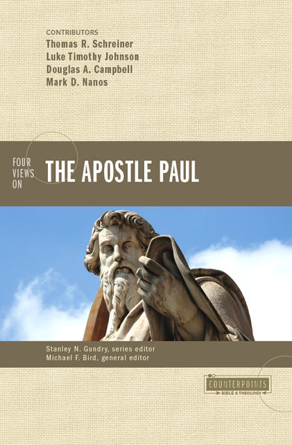 Four Views on the Apostle Paul, Thomas Schreiner, Luke Johnson, Douglas A. Campbell, Mark D. Nanos