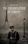 The Colonisation of Europe, Guillaume Faye