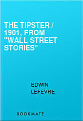 "The Tipster / 1901, From ""Wall Street Stories"", Edwin Lefevre"