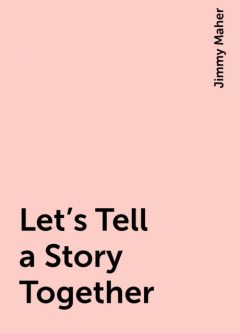 Let's Tell a Story Together, Jimmy Maher