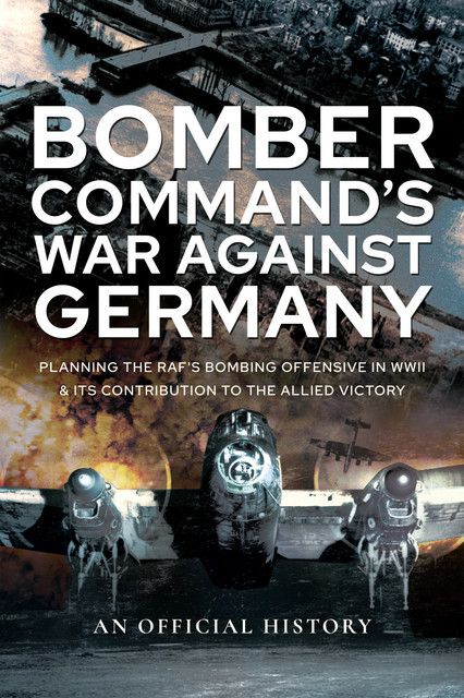 Bomber Command's War Against Germany, An Official History
