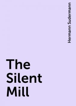 The Silent Mill, Hermann Sudermann