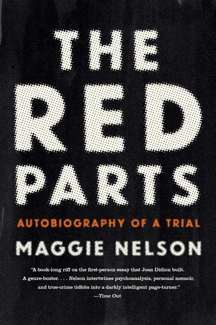 The Red Parts: Autobiography of a Trial, Maggie Nelson