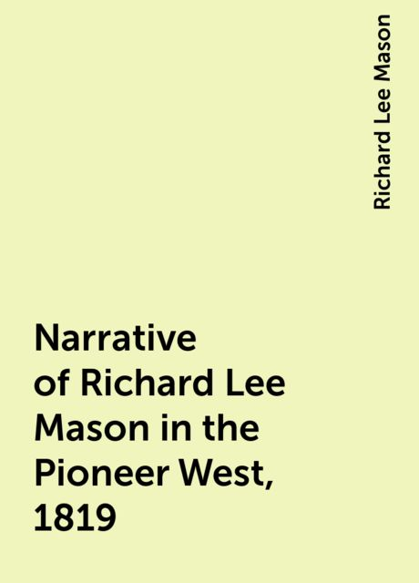 Narrative of Richard Lee Mason in the Pioneer West, 1819, Richard Lee Mason
