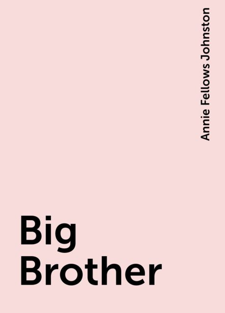Big Brother, Annie Fellows Johnston