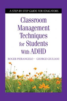 Classroom Management Techniques for Students with ADHD, Roger Pierangelo, George Giuliani