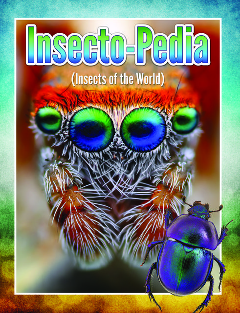 Insecto-Pedia (Insects Of The World), Speedy Publishing