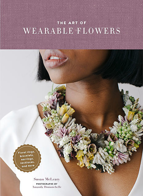 The Art of Wearable Flowers, Susan McLeary