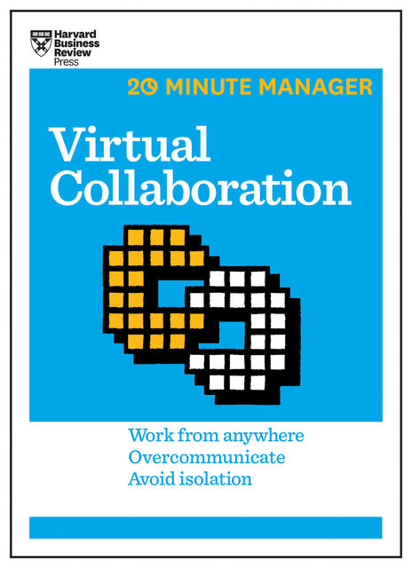 Virtual Collaboration (HBR 20-Minute Manager Series), Harvard Business Review