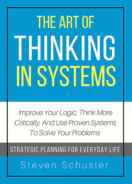 The Art of Thinking in Systems, Steven Schuster