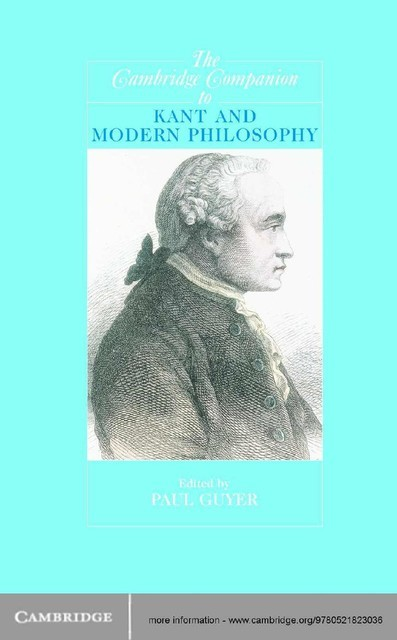The Cambridge Companion to Kant and Modern Philosophy (Cambridge Companions to Philosophy), Paul Guyer