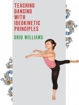 Teaching Dancing with Ideokinetic Principles, Drid Williams