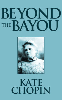 Beyond the Bayou, Kate Chopin