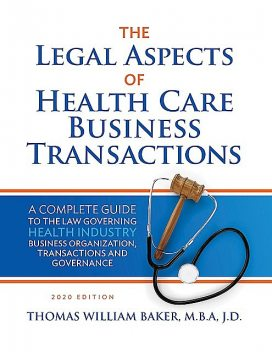 Legal Aspects of Health Care Business Transactions, Thomas William Baker