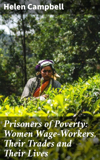 Prisoners of Poverty: Women Wage-Workers, Their Trades and Their Lives, Helen Campbell