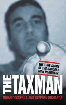 The Tax Man – The True Story of the Hardest Man in Britain, Stephen Richards, Brian Cockerill