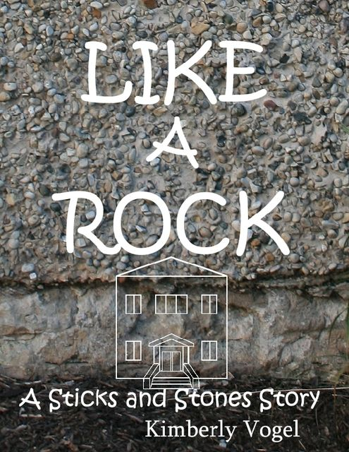 Like a Rock: A Sticks and Stones Story, Kimberly Vogel