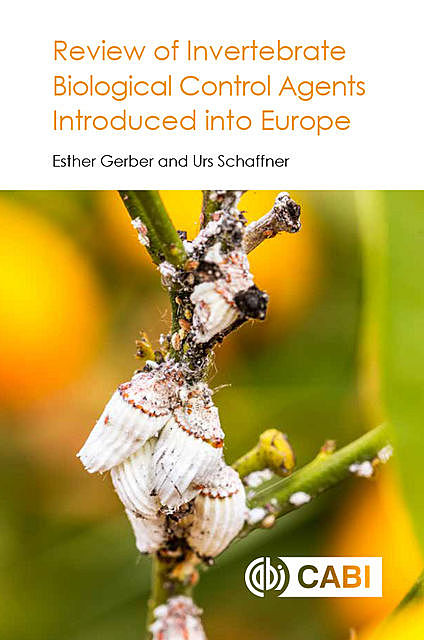 Review of Invertebrate Biological Control Agents Introduced into Europe, Esther Gerber, Urs Schaffner