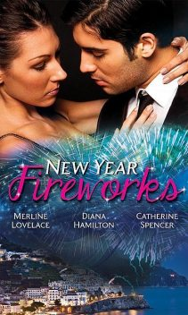 New Year Fireworks, Merline Lovelace, Diana Hamilton, Catherine Spencer
