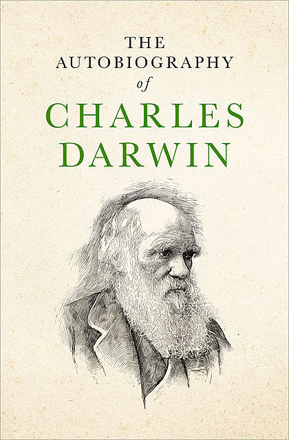 The Autobiography of Charles Darwin, Charles Darwin