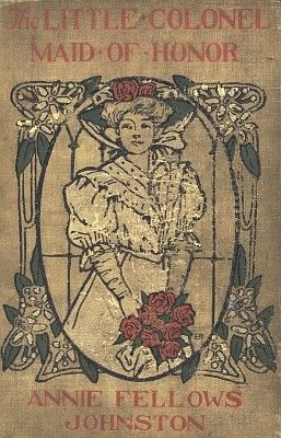 The Little Colonel: Maid of Honor, Annie Fellows Johnston