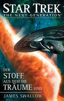 Star Trek – The Next Generation: Der Stoff, aus dem die Träume sind, James Swallow