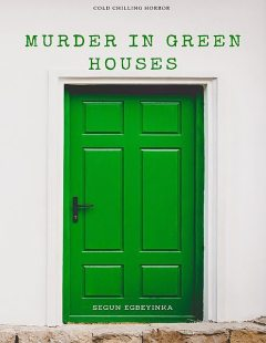 Murder In Green Houses, Egbeyinka Segun