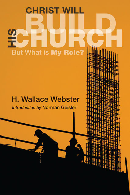 Christ Will Build His Church, H. Wallace Webster