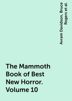The Mammoth Book of Best New Horror. Volume 10, Neil Gaiman, Peter Straub, Tanith Lee, Lawrence Watt-Evans, Harlan Ellison, Kelly Link, Christopher Fowler, Kim Newman, Ramsey Campbell, Smith Michael, Stephen Jones, Avram Davidson, Steve Rasnic Tem, Bruce Rogers, Caitlin R.Kiernan, Peter Atkins, Chaz Brenchley, Kathe Koja, Dennis Etchison, Grania Davis, Stephen Laws